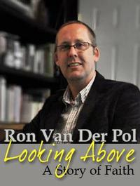 Looking Above: A Story of Faith by Ron Van Der Pol
