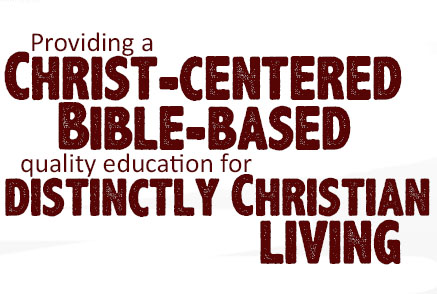 Providing a Christ-Centered Bible-Based quality education for Distinctly Christian Living